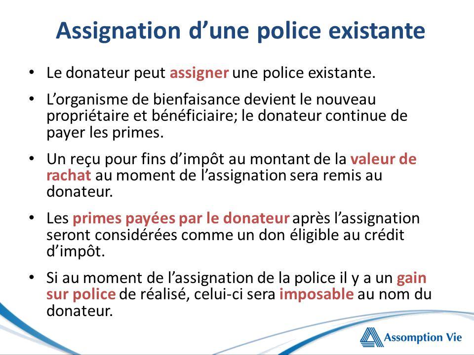 Assignation d'une police existante Le donateur peut assigner une police existante.
