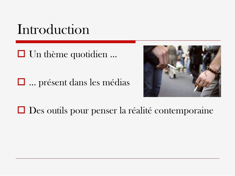Introduction  Un thème quotidien …  … présent dans les médias  Des outils pour penser la réalité contemporaine
