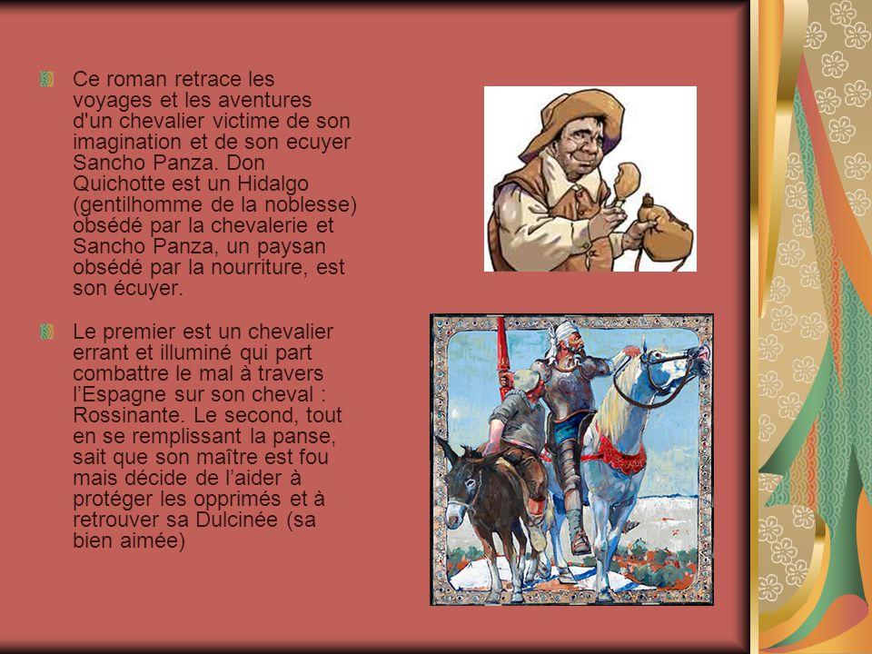 Ce roman retrace les voyages et les aventures d un chevalier victime de son imagination et de son ecuyer Sancho Panza.