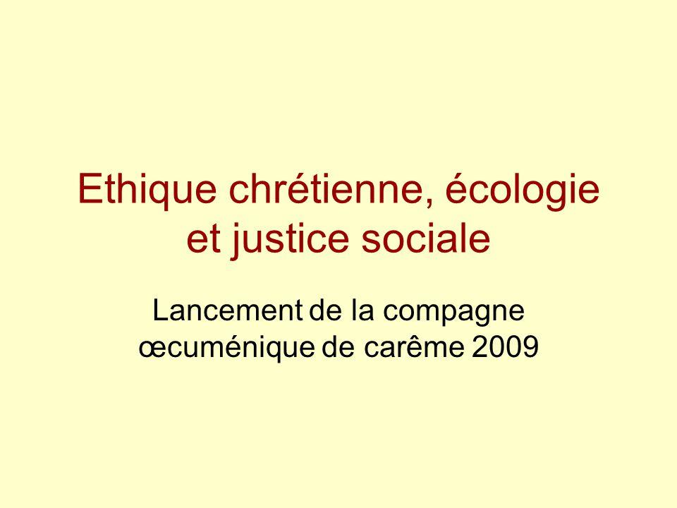 Ethique chrétienne, écologie et justice sociale Lancement de la compagne œcuménique de carême 2009