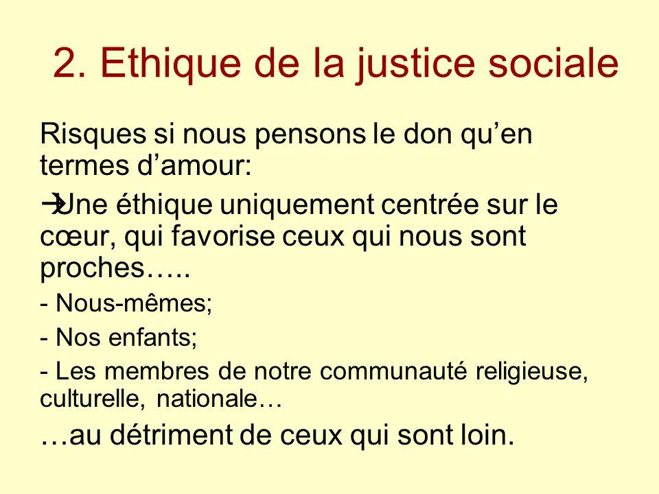 2. Ethique de la justice sociale Risques si nous pensons le don qu'en termes d'amour:  Une éthique uniquement centrée sur le cœur, qui favorise ceux