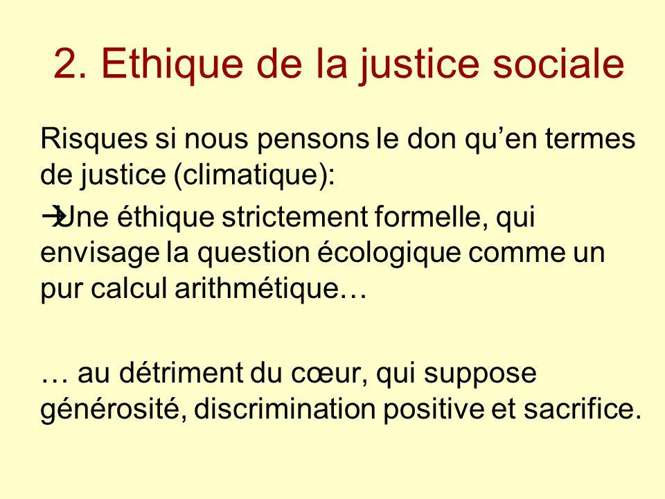 2. Ethique de la justice sociale Risques si nous pensons le don qu'en termes de justice (climatique):  Une éthique strictement formelle, qui envisage