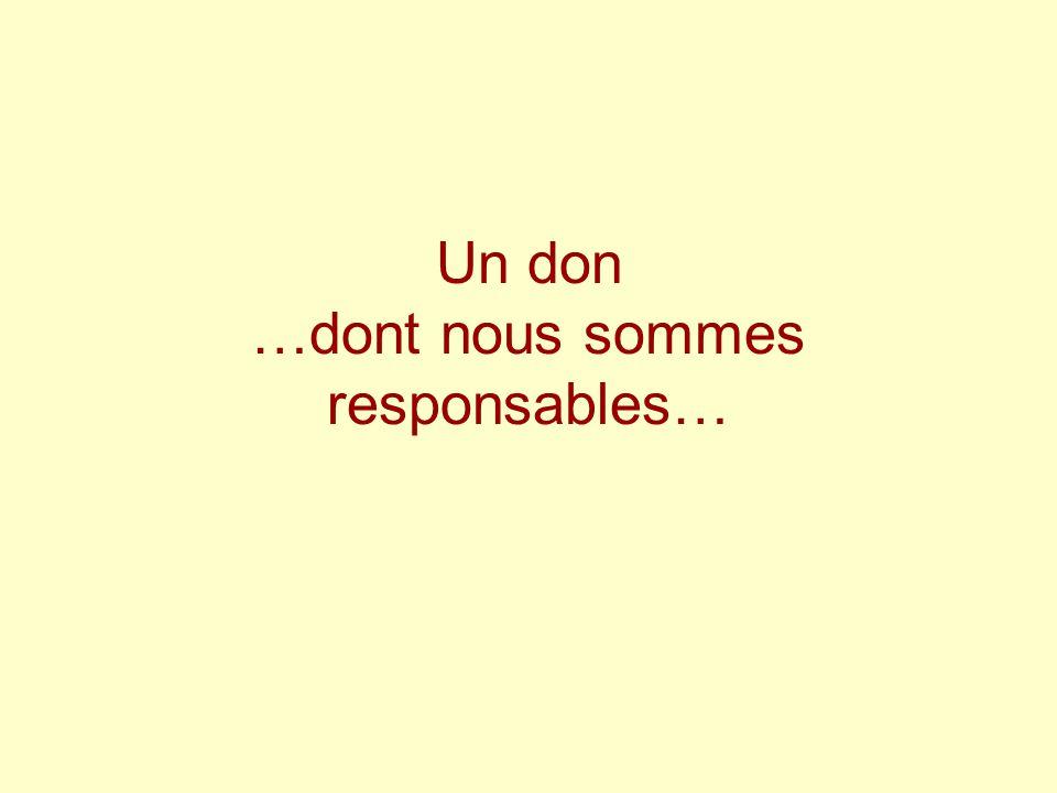 Un don …dont nous sommes responsables…