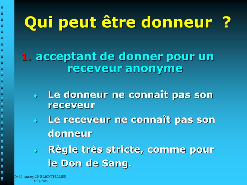 Dr M. Andary CHU-MONTPELLIER 18/04/2007 Qui peut être donneur .