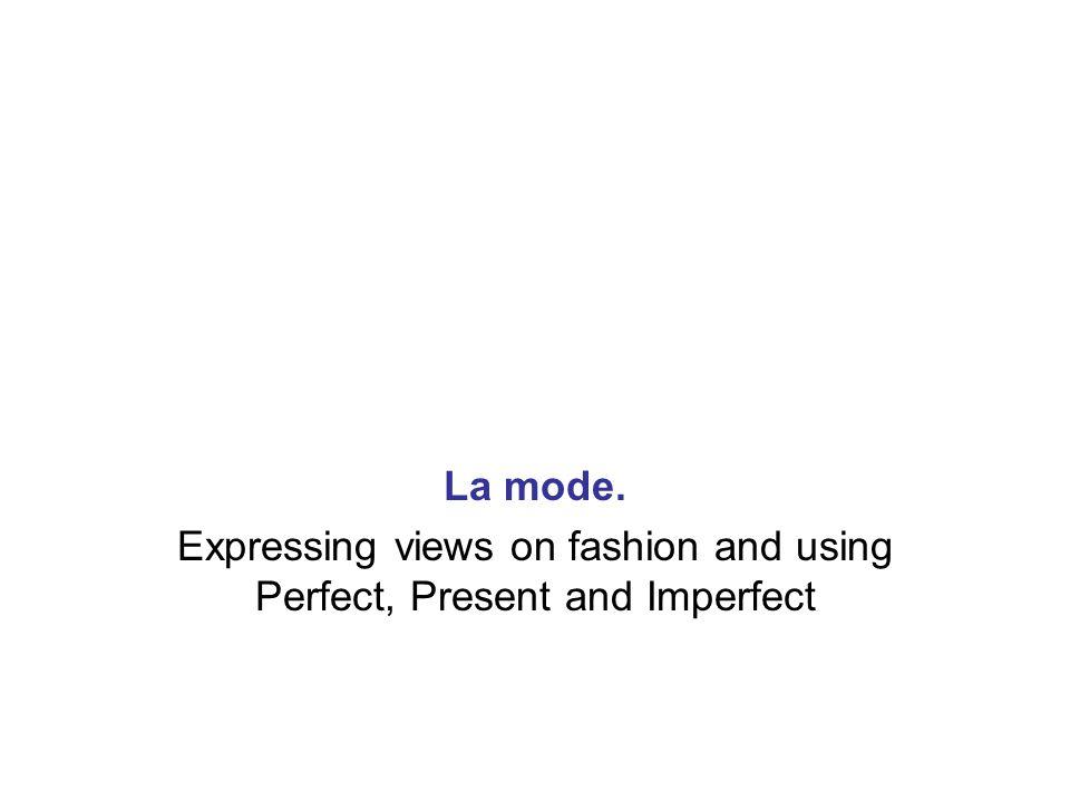 il porte –elle porte – son look est – Chic/une jupe je trouve son look…(+adj) il/elle s'habille comme+noun Large/ il s'habillait ….
