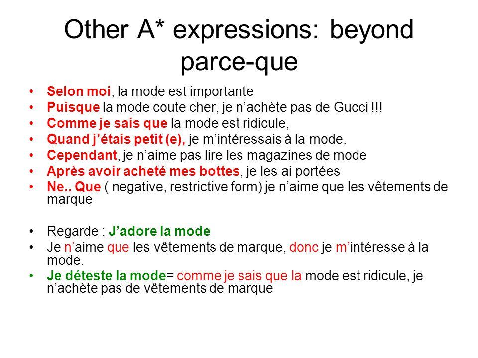 Other A* expressions: beyond parce-que Selon moi, la mode est importante Puisque la mode coute cher, je n'achète pas de Gucci !!! Comme je sais que la