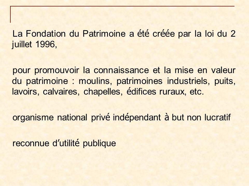 La Fondation du Patrimoine a é t é cr éé e par la loi du 2 juillet 1996, pour promouvoir la connaissance et la mise en valeur du patrimoine : moulins,