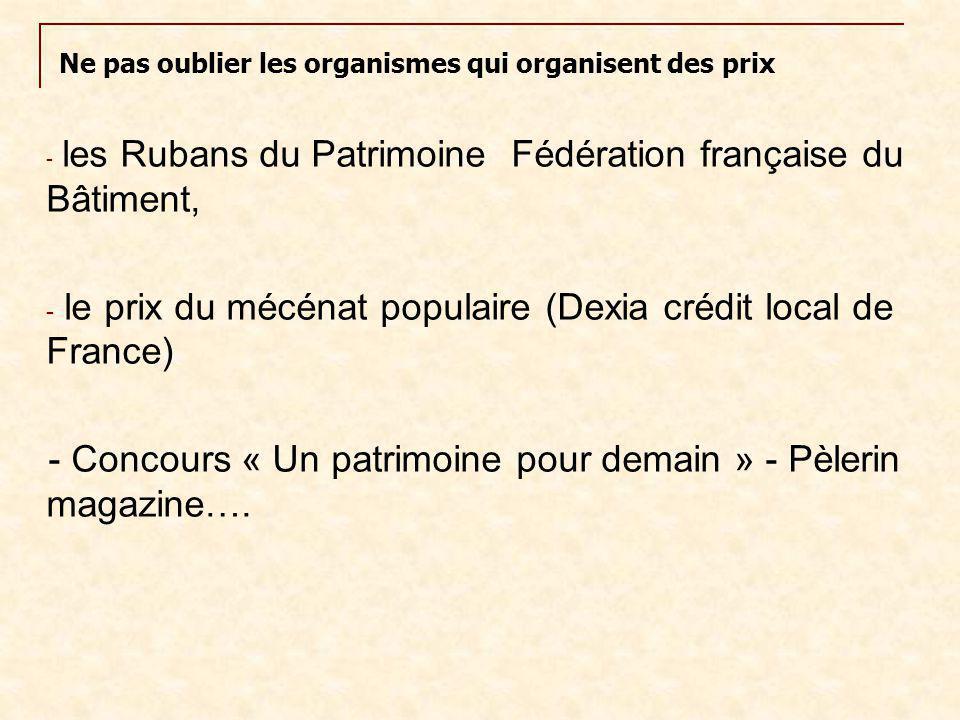 - les Rubans du Patrimoine Fédération française du Bâtiment, - le prix du mécénat populaire (Dexia crédit local de France) - Concours « Un patrimoine