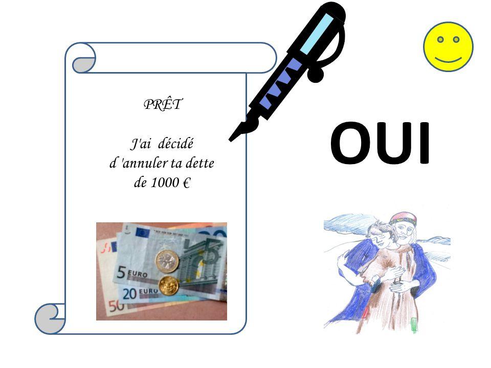 PRÊT J'ai décidé d 'annuler ta dette de 1000 € OUI