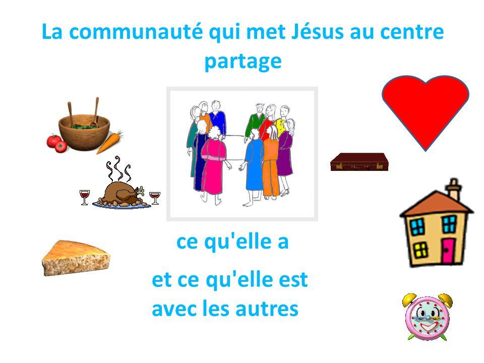 La communauté qui met Jésus au centre partage ce qu'elle a et ce qu'elle est avec les autres