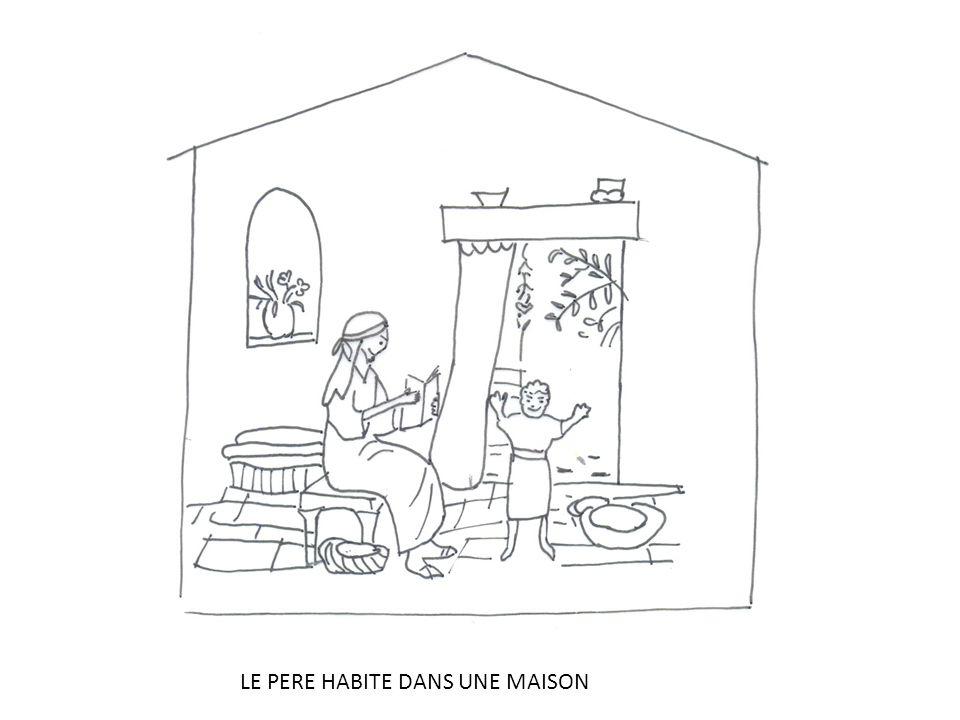 LE PERE HABITE DANS UNE MAISON