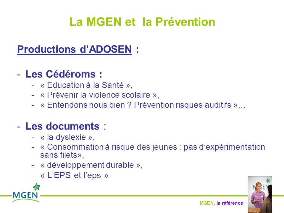MGEN, la référence La MGEN et la Prévention Productions d'ADOSEN : -Les Cédéroms : -« Education à la Santé », -« Prévenir la violence scolaire », -« Entendons nous bien .
