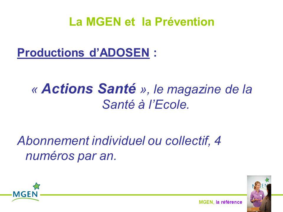 MGEN, la référence La MGEN et la Prévention Productions d'ADOSEN : « Actions Santé », le magazine de la Santé à l'Ecole.