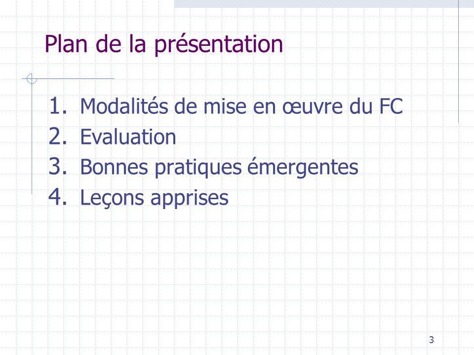 3 Plan de la présentation 1. Modalités de mise en œuvre du FC 2. Evaluation 3. Bonnes pratiques émergentes 4. Leçons apprises
