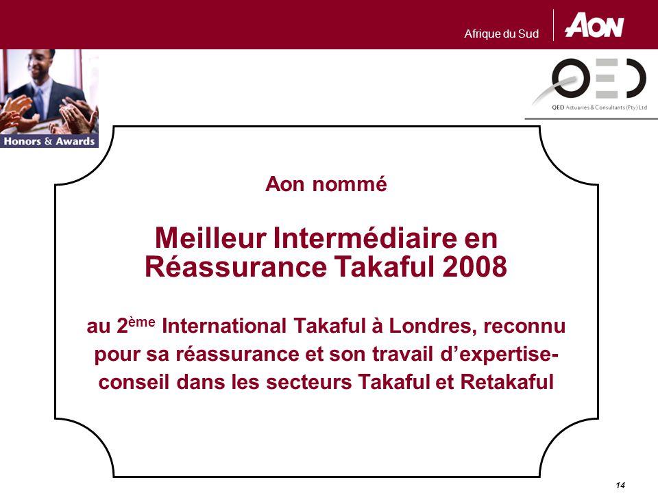 Afrique du Sud 14 Aon nommé Meilleur Intermédiaire en Réassurance Takaful 2008 au 2 ème International Takaful à Londres, reconnu pour sa réassurance e
