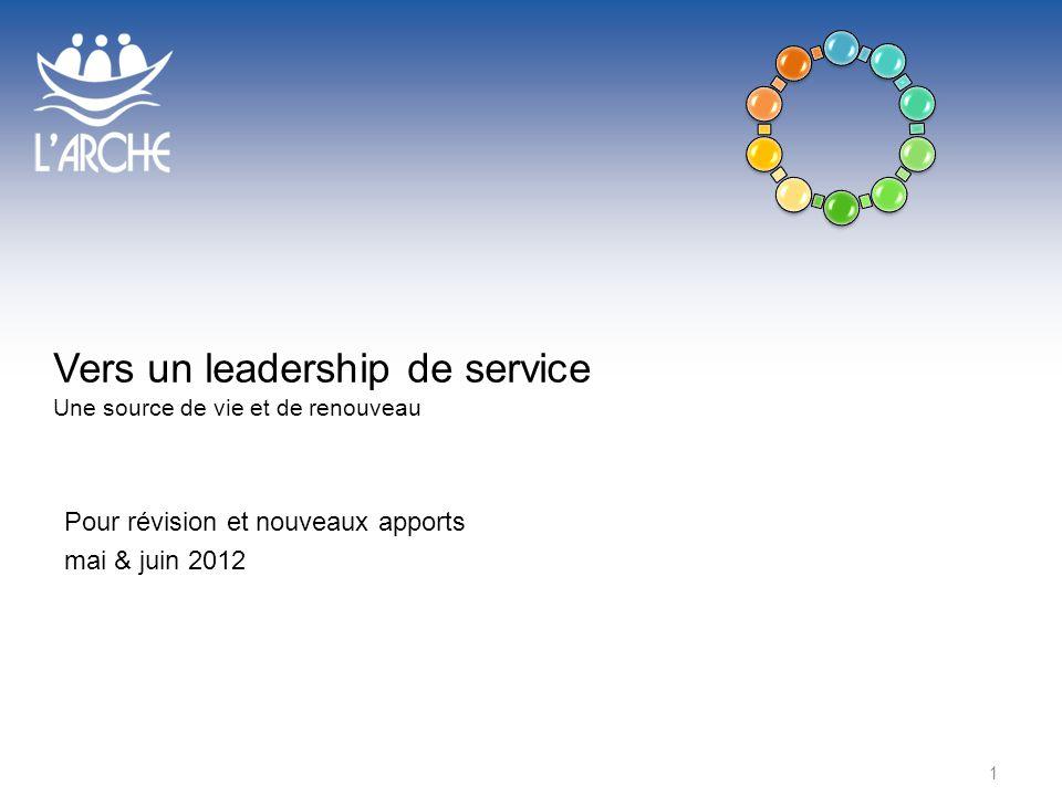 Vers un leadership de service Une source de vie et de renouveau Pour révision et nouveaux apports mai & juin 2012 1