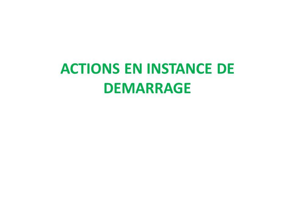 ACTIONS EN INSTANCE DE DEMARRAGE