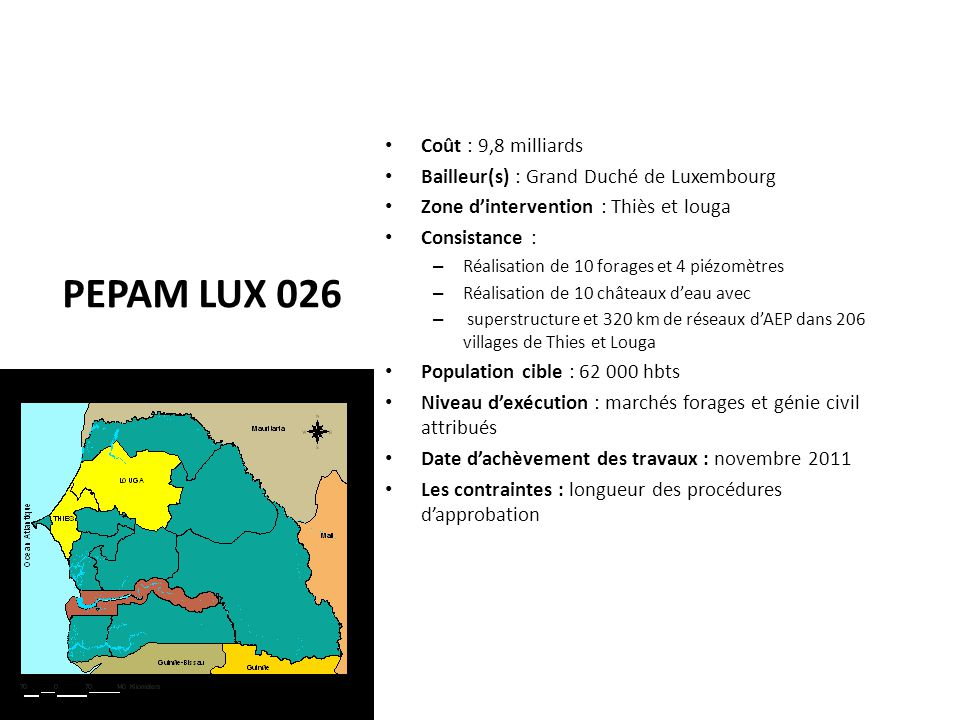 PEPAM LUX 026 Coût : 9,8 milliards Bailleur(s) : Grand Duché de Luxembourg Zone d'intervention : Thiès et louga Consistance : – Réalisation de 10 fora