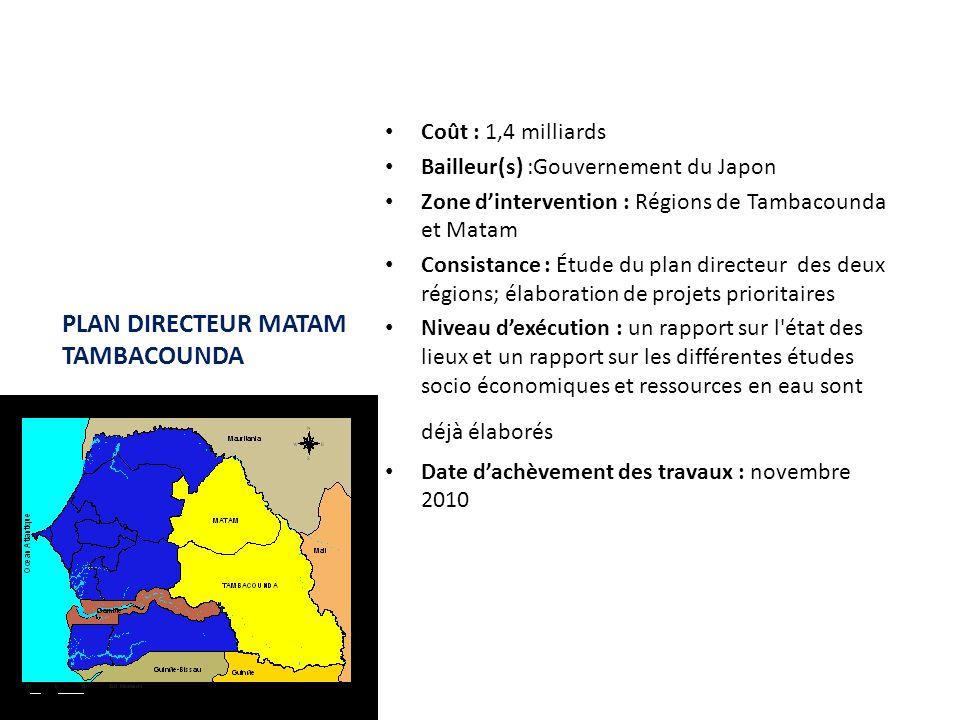 PLAN DIRECTEUR MATAM TAMBACOUNDA Coût : 1,4 milliards Bailleur(s) :Gouvernement du Japon Zone d'intervention : Régions de Tambacounda et Matam Consist