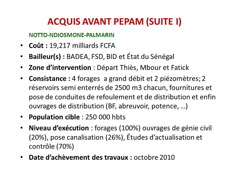 ACQUIS AVANT PEPAM (SUITE I) NOTTO-NDIOSMONE-PALMARIN Coût : 19,217 milliards FCFA Bailleur(s) : BADEA, FSD, BID et État du Sénégal Zone d'interventio