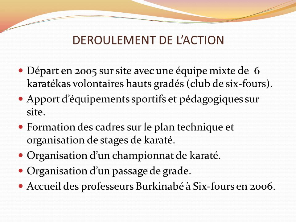 DEROULEMENT DE L'ACTION Départ en 2005 sur site avec une équipe mixte de 6 karatékas volontaires hauts gradés (club de six-fours). Apport d'équipement