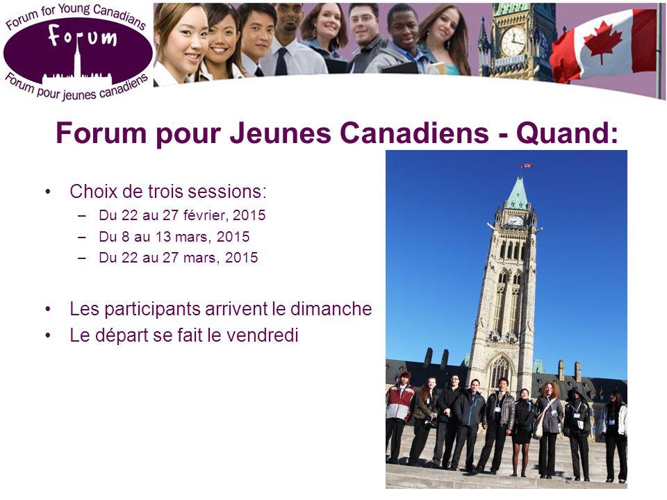 Forum pour Jeunes Canadiens - Quand: Choix de trois sessions: –Du 22 au 27 février, 2015 –Du 8 au 13 mars, 2015 –Du 22 au 27 mars, 2015 Les participants arrivent le dimanche Le départ se fait le vendredi