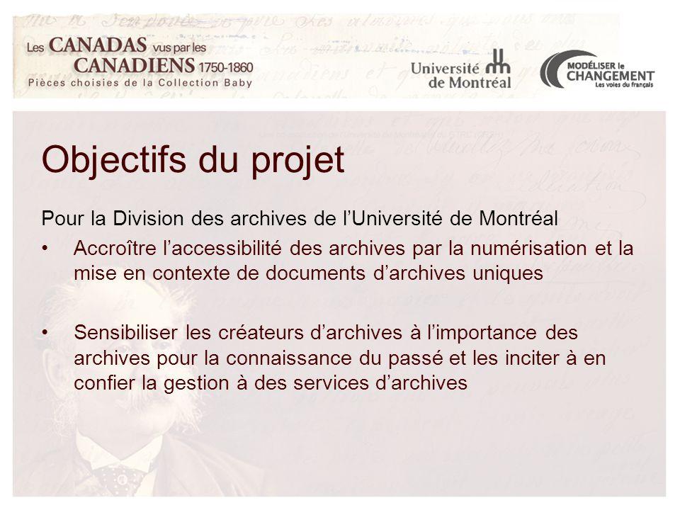 Pour la Division des archives de l'Université de Montréal Accroître l'accessibilité des archives par la numérisation et la mise en contexte de documents d'archives uniques Sensibiliser les créateurs d'archives à l'importance des archives pour la connaissance du passé et les inciter à en confier la gestion à des services d'archives