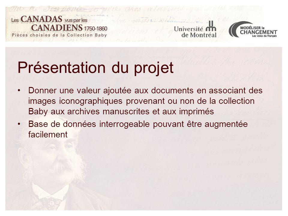 Donner une valeur ajoutée aux documents en associant des images iconographiques provenant ou non de la collection Baby aux archives manuscrites et aux imprimés Base de données interrogeable pouvant être augmentée facilement Présentation du projet