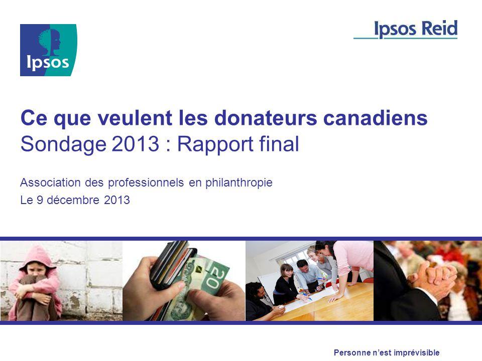 Personne n'est imprévisible Ce que veulent les donateurs canadiens Sondage 2013 : Rapport final Association des professionnels en philanthropie Le 9 d