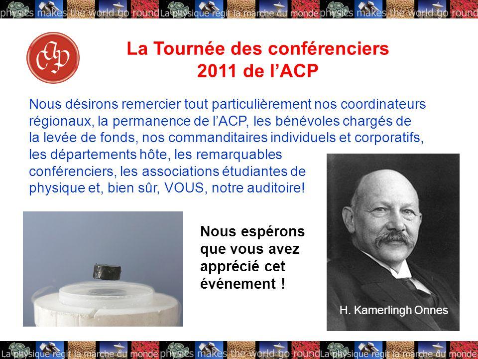 La Tournée des conférenciers 2011 de l'ACP Nous désirons remercier tout particulièrement nos coordinateurs régionaux, la permanence de l'ACP, les bénévoles chargés de la levée de fonds, nos commanditaires individuels et corporatifs, les départements hôte, les remarquables conférenciers, les associations étudiantes de physique et, bien sûr, VOUS, notre auditoire.