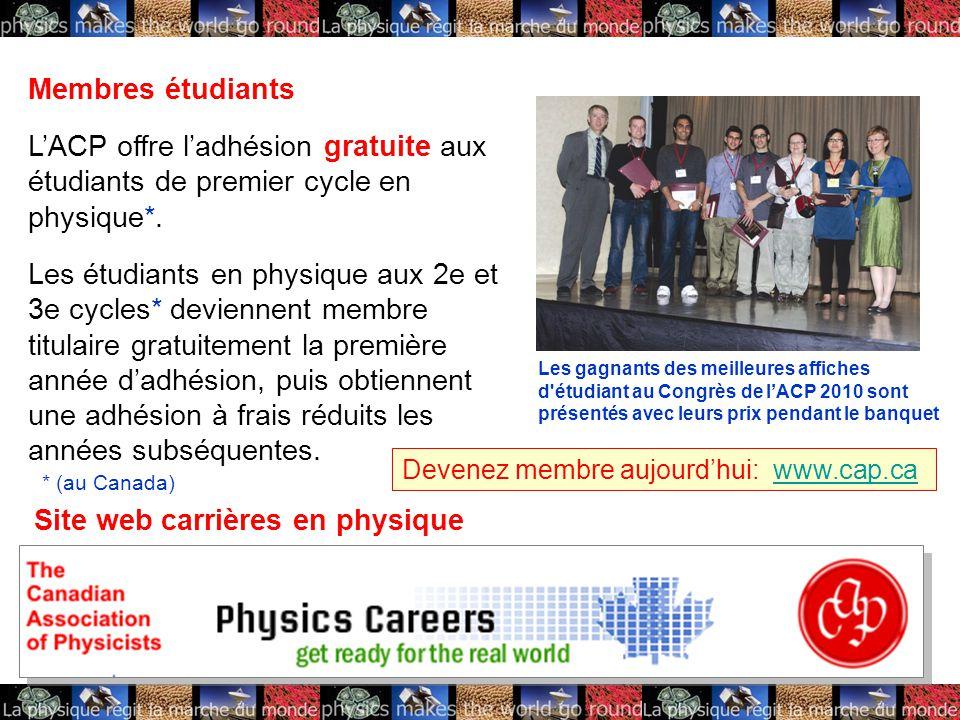 Membres étudiants L'ACP offre l'adhésion gratuite aux étudiants de premier cycle en physique*.