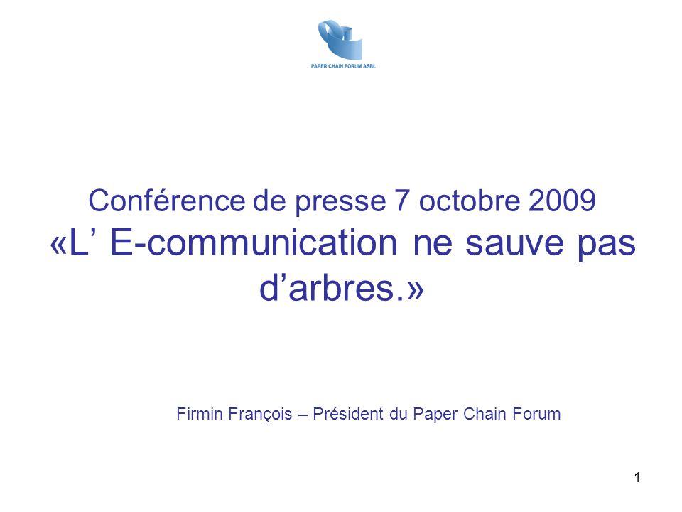 Conférence de presse 7 octobre 2009 «L' E-communication ne sauve pas d'arbres.» Firmin François – Président du Paper Chain Forum 1
