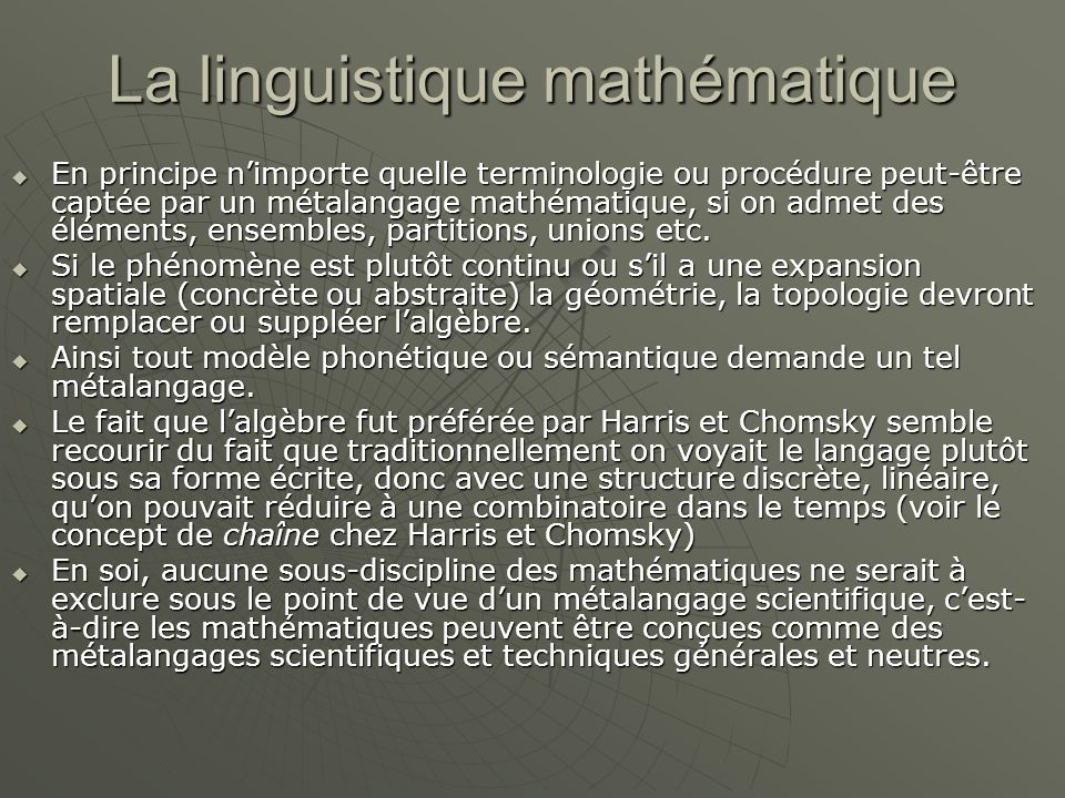 La linguistique mathématique  En principe n'importe quelle terminologie ou procédure peut-être captée par un métalangage mathématique, si on admet des éléments, ensembles, partitions, unions etc.