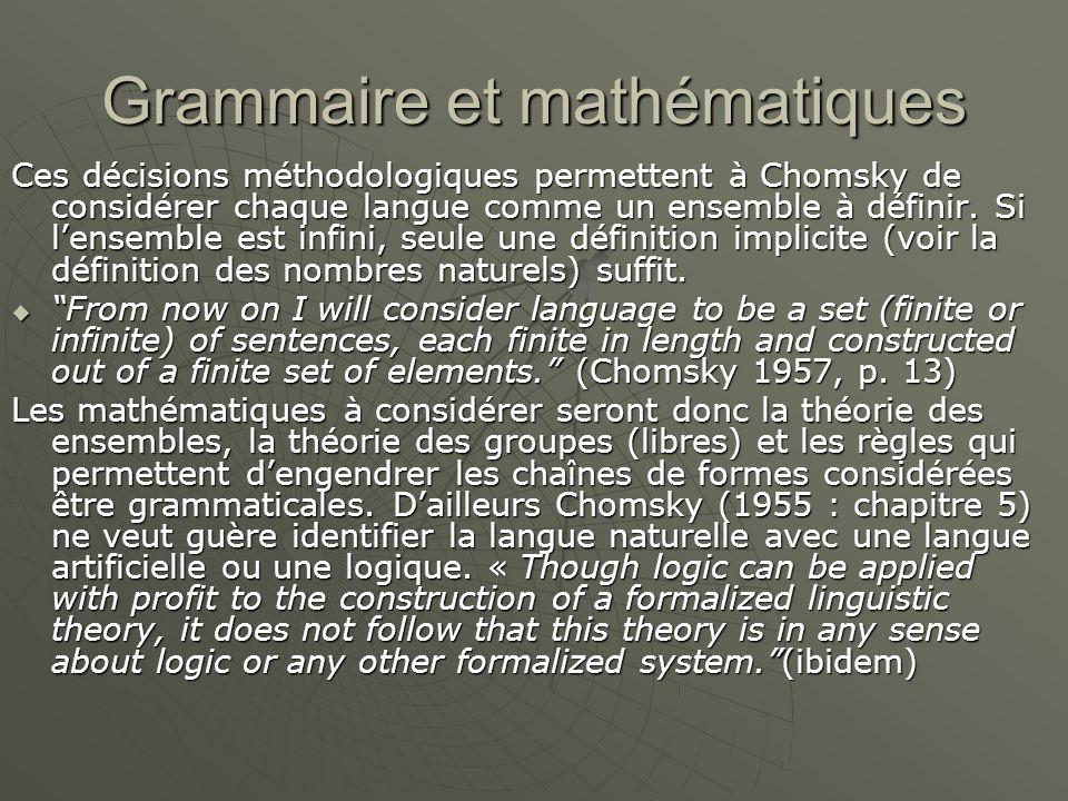 Grammaire et mathématiques Ces décisions méthodologiques permettent à Chomsky de considérer chaque langue comme un ensemble à définir. Si l'ensemble e