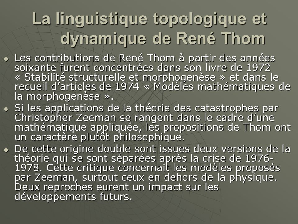 La linguistique topologique et dynamique de René Thom  Les contributions de René Thom à partir des années soixante furent concentrées dans son livre de 1972 « Stabilité structurelle et morphogenèse » et dans le recueil d'articles de 1974 « Modèles mathématiques de la morphogenèse ».