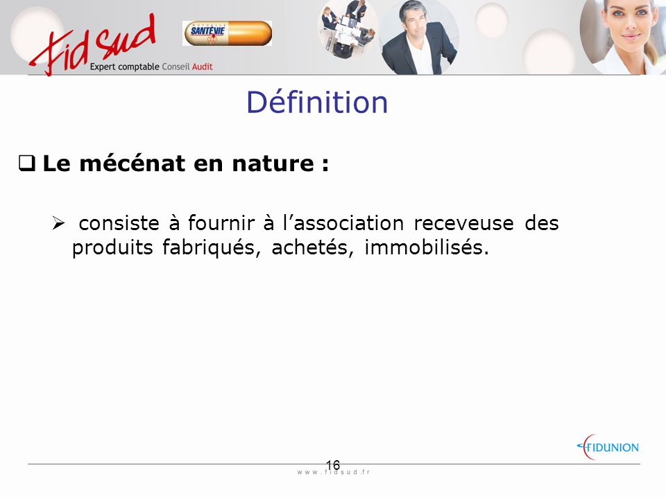 16 Définition  Le mécénat en nature :  consiste à fournir à l'association receveuse des produits fabriqués, achetés, immobilisés.