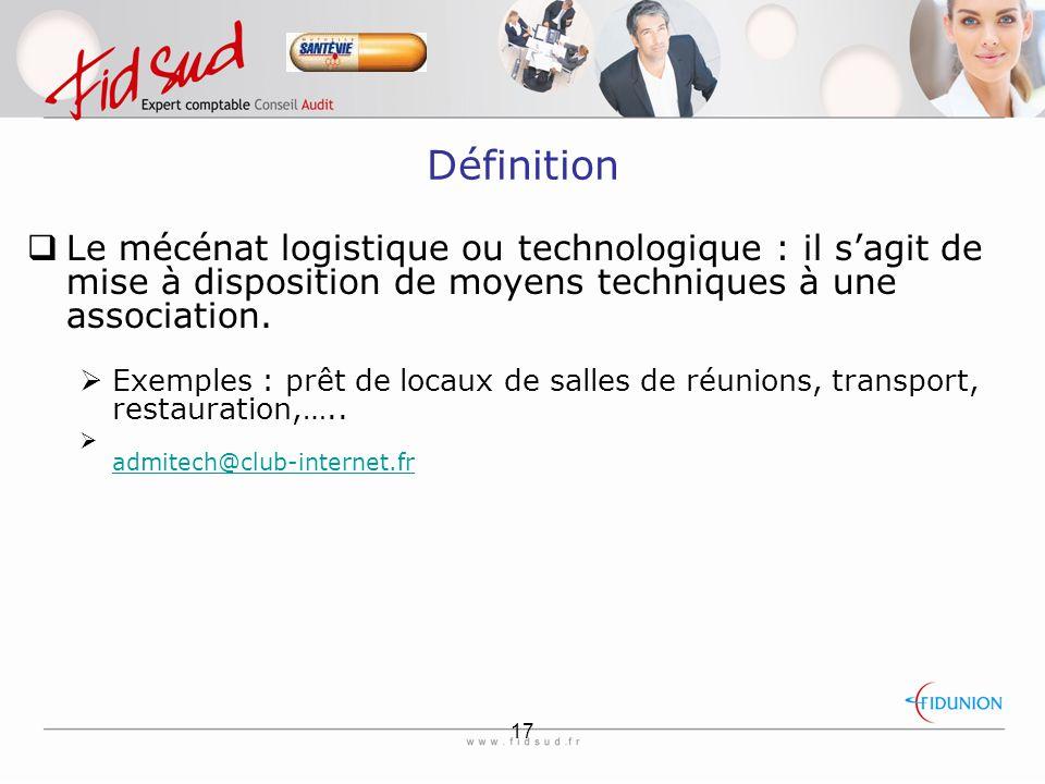 17 Définition  Le mécénat logistique ou technologique : il s'agit de mise à disposition de moyens techniques à une association.