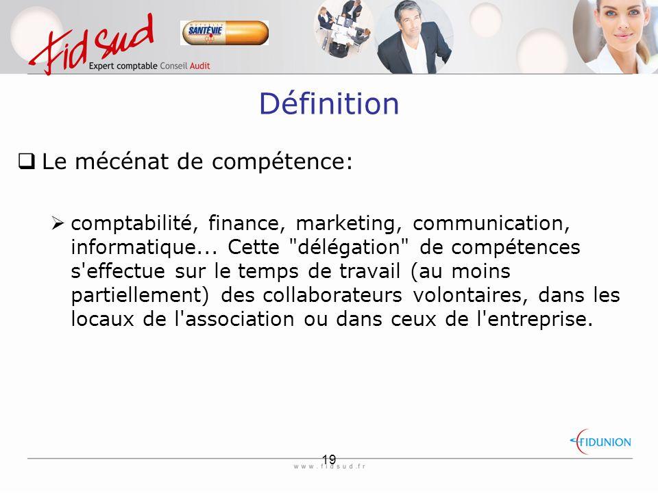 19 Définition  Le mécénat de compétence:  comptabilité, finance, marketing, communication, informatique...