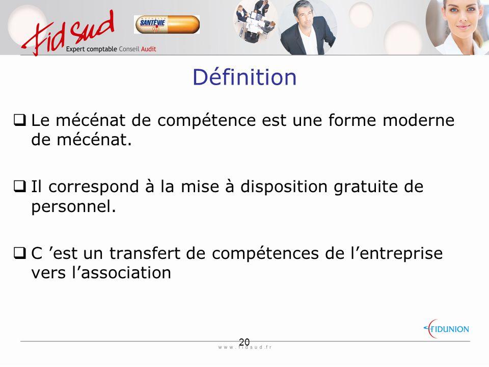 20 Définition  Le mécénat de compétence est une forme moderne de mécénat.