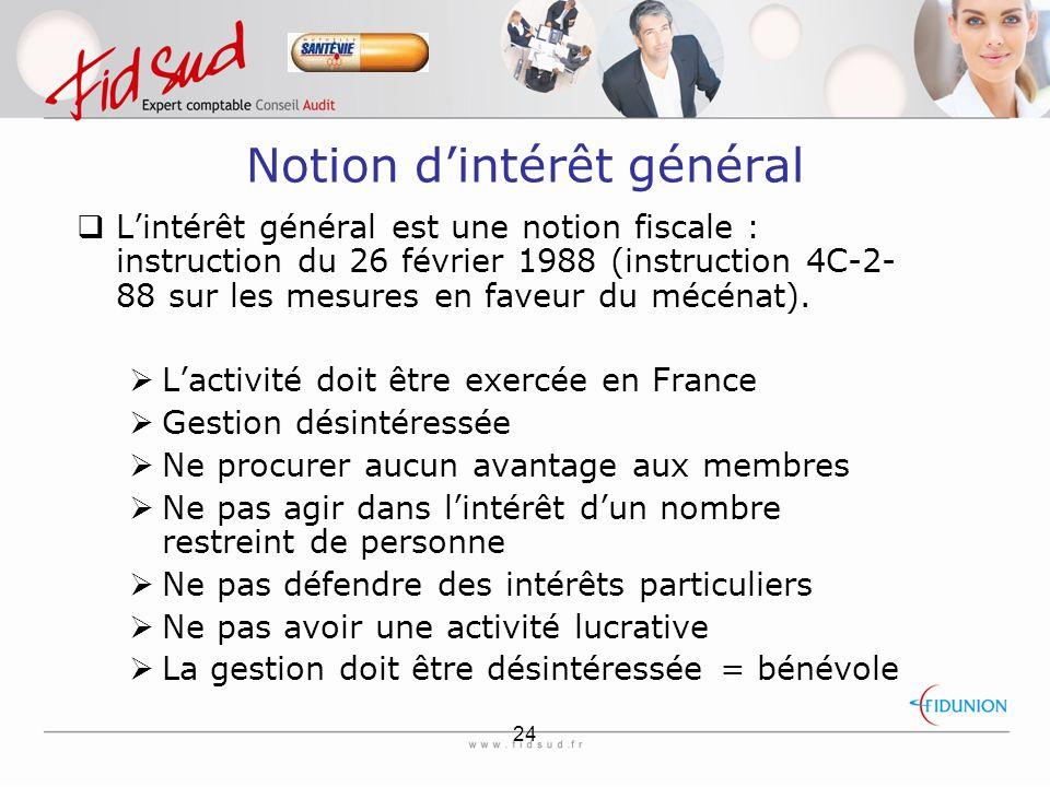 24 Notion d'intérêt général  L'intérêt général est une notion fiscale : instruction du 26 février 1988 (instruction 4C-2- 88 sur les mesures en faveur du mécénat).