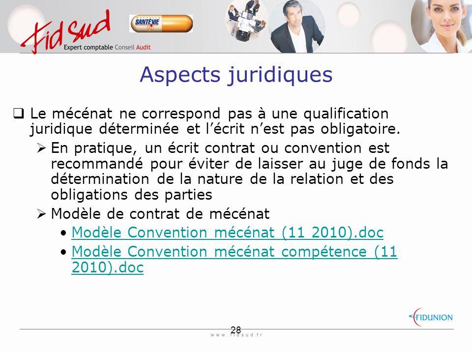 28 Aspects juridiques  Le mécénat ne correspond pas à une qualification juridique déterminée et l'écrit n'est pas obligatoire.