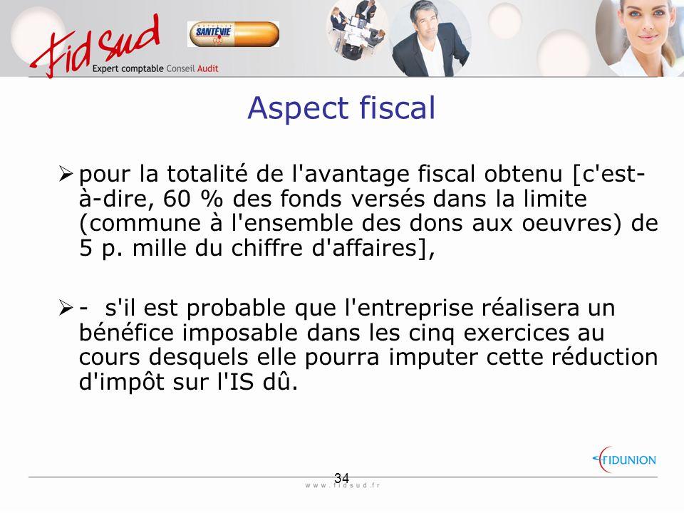 34 Aspect fiscal  pour la totalité de l avantage fiscal obtenu [c est- à-dire, 60 % des fonds versés dans la limite (commune à l ensemble des dons aux oeuvres) de 5 p.