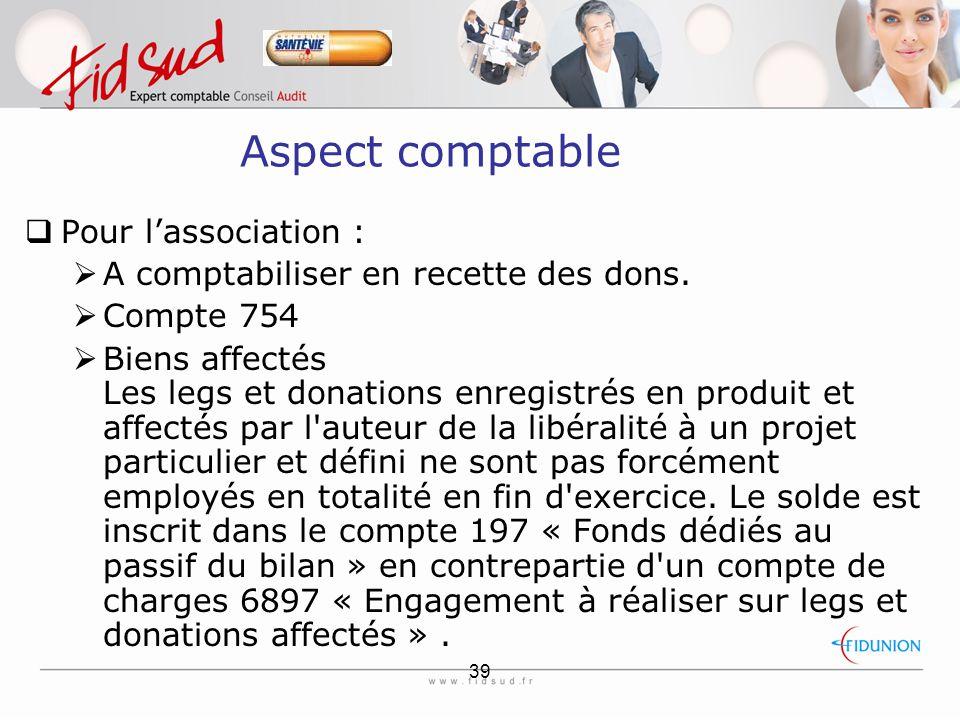 39 Aspect comptable  Pour l'association :  A comptabiliser en recette des dons.