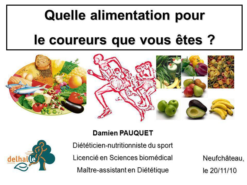 Quelle alimentation pour le coureurs que vous êtes ? Damien PAUQUET Diététicien-nutritionniste du sport Licencié en Sciences biomédical Maître-assista