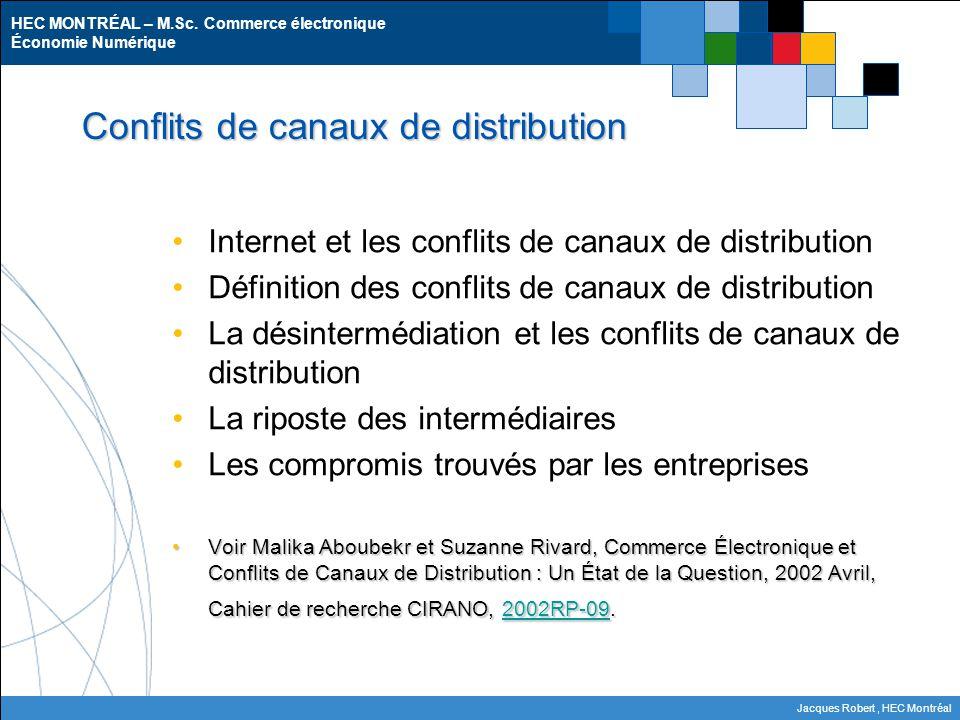 HEC MONTRÉAL – M.Sc. Commerce électronique Économie Numérique Jacques Robert, HEC Montréal Conflits de canaux de distribution Internet et les conflits