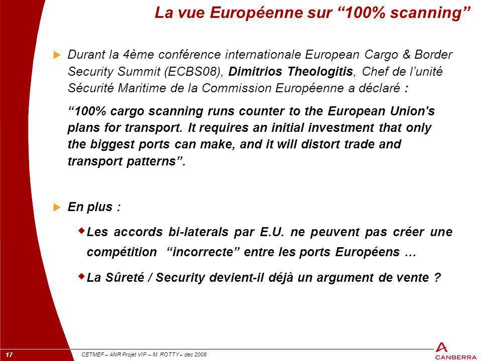 """17 CETMEF – ANR Projet VIP – M. ROTTY – dec 2008 La vue Européenne sur """"100% scanning""""  Durant la 4ème conférence internationale European Cargo & Bor"""