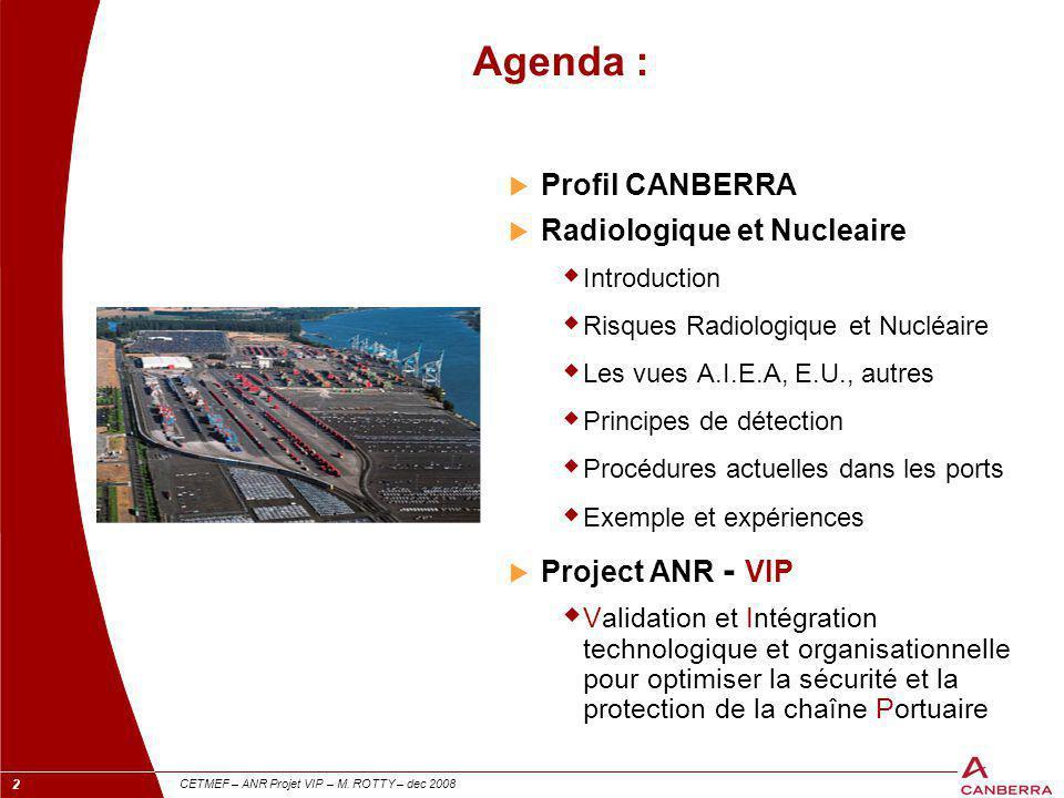 2 CETMEF – ANR Projet VIP – M. ROTTY – dec 2008 Agenda :  Profil CANBERRA  Radiologique et Nucleaire  Introduction  Risques Radiologique et Nucléa