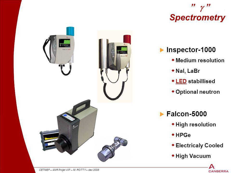 "27 CETMEF – ANR Projet VIP – M. ROTTY – dec 2008 ""  "". Spectrometry  Inspector-1000  Medium resolution  NaI, LaBr  LED stabillised  Optional ne"