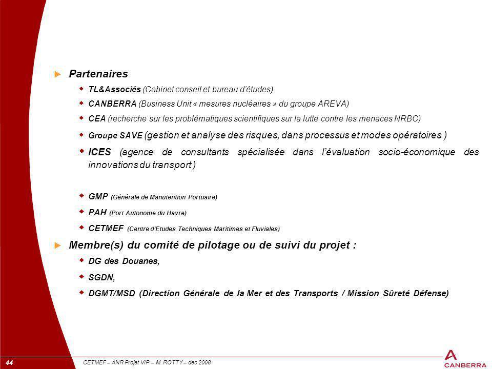 44 CETMEF – ANR Projet VIP – M. ROTTY – dec 2008  Partenaires  TL&Associés (Cabinet conseil et bureau d'études)  CANBERRA (Business Unit « mesures