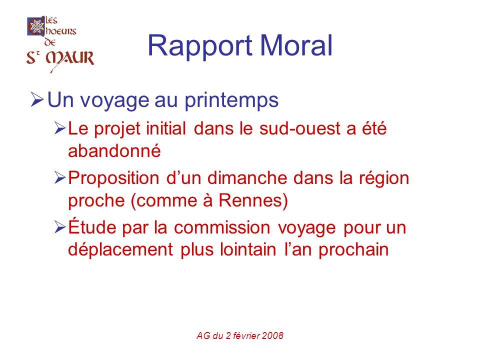 AG du 2 février 2008 Rapport Moral  Un voyage au printemps  Le projet initial dans le sud-ouest a été abandonné  Proposition d'un dimanche dans la région proche (comme à Rennes)  Étude par la commission voyage pour un déplacement plus lointain l'an prochain